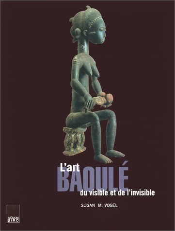 L'Art baoulé, du visible et de l'invisible