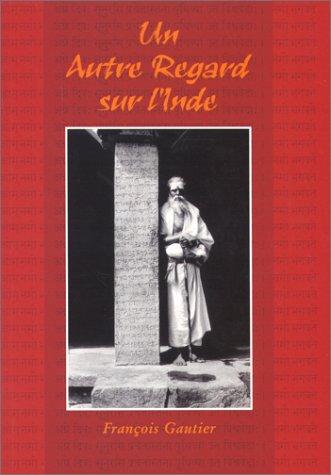 UN AUTRE REGARD SUR L'INDE. Une réécriture de l'histoire de l'Inde par François Gautier