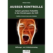AUSSER KONTROLLE: Geheim gehaltene Todesfälle in den Grenztruppen der DDR – Tödliche Vorkommnisse unter Soldaten