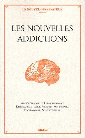 Les Nouvelles addictions : Addiction sexuelle, cyberdépendance, dépendance affective, addiction aux thérapies, achat compulsif... par Paul-Laurent Assoun