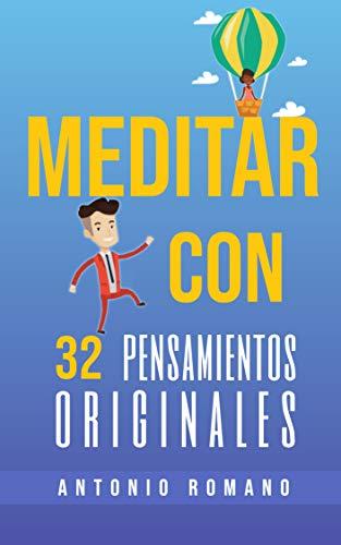 Meditar: con 32 Pensamientos Originales por Antonio Romano