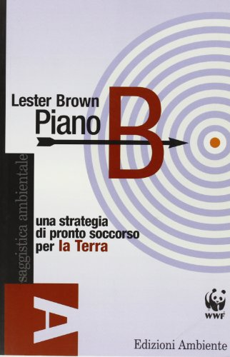 Piano B. Una strategia di pronto soccorso per la terra (Piano Pronto)