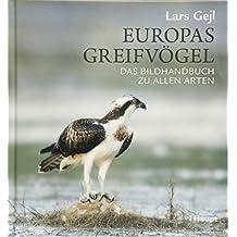 Europas Greifvögel: Das Bildhandbuch zu allen Arten