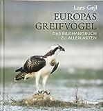 Europas Greifvögel: Das Bildhandbuch zu allen Arten - Lars Gejl