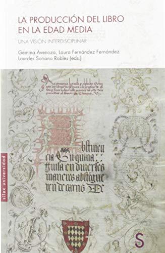 La producción del libro en la Edad Media: Una visión interdisciplinar (Sílex Universidad)