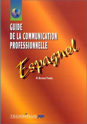 GUIDE DE LA COMMUNICATION PROFESSIONNELLE ECRITE ET ORALE. Espagnol