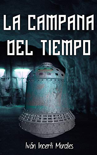 La campana del tiempo eBook: Iván Incerti Morales: Amazon.es ...