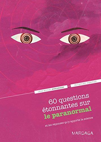 60 questions étonnantes sur le paranormal et les réponses qu'y apporte la science: Un question-réponse sérieusement drôle pour déjouer les clichés ! (In psycho veritas) par Jean-Michel Abrassart