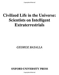 Civilized Life in the Universe: Scientists on Intelligent Extraterrestrials by George Basalla (2006-01-01)
