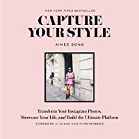 Capture Your Style : How to Transform Your Instagram Images and Build the Ultimate Platform