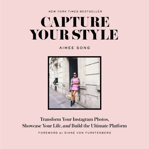 Capture Your Style : How to Transform Your Instagram Images and Build the Ultimate Platform par Aimee Song