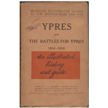 Ypres and the battles for Ypres. 1914-1918 : Itinerary: Lille - Armentieres - Messines - Poelcappelle - Ypres - Poperinghe - Les Monts - Bailleul - Bethune - Lille