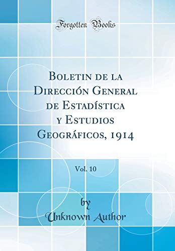 Boletin de la Dirección General de Estadística y Estudios Geográficos, 1914, Vol. 10 (Classic Reprint) por Unknown Author