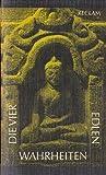 Die vier edlen Wahrheiten. Texte des ursprünglichen Buddhismus.
