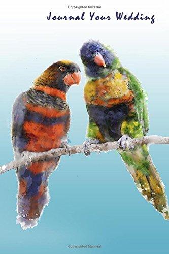 Journal Your Wedding: Rainbow Parrot Lovebirds Wedding Journal, Lined Journal, Diary Notebook 6 x 9, 180 Pages (Kostüm Parrot)