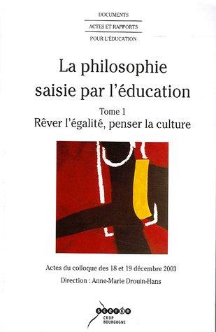 La philosophie saisie par l'éducation 2 volumes : Tome 1, Rêver l'égalité, penser la culture ; Tome 2, Pensées philosophiques et pédagogiques