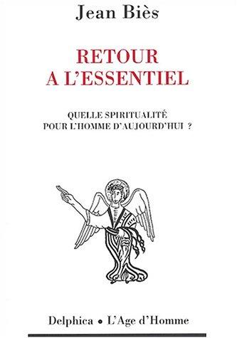 Retour à l'essentiel : Quelle spiritualité pour l'homme d'aujourd'hui ? par Jean Biès