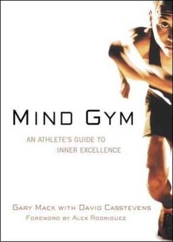Mind Gym: An Athlete's Guide to Inner Excellence por Gary Mack