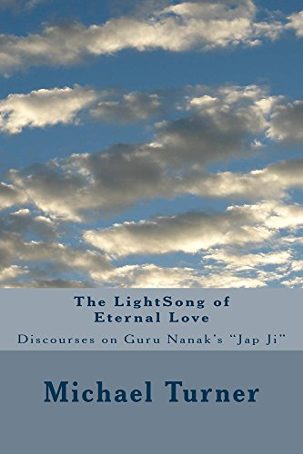 The LightSong of Eternal Love: Discourses on Guru Nanak's JAP JI (English Edition) por Michael Turner