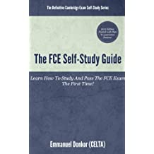 The FCE Self-Study Guide: How To Study And Pass The FCE Exams The First Time! (Essential Guide To FCE Listening & Speaking Book 1) (English Edition)