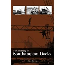 The Building of Southampton Docks