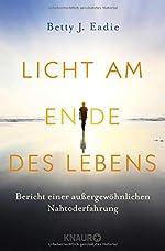 Licht am Ende des Lebens - Bericht einer außergewöhnlichen Nahtoderfahrung de Betty J. Eadie