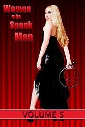 Women who Spank Men: Volume 5: domestic F/M femdom stories