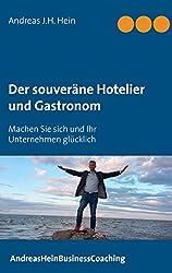 Der souveräne Hotelier und Gastronom: Machen Sie sich und Ihr Unternehmen glücklich (AndreasHeinBusinessCoaching 1)