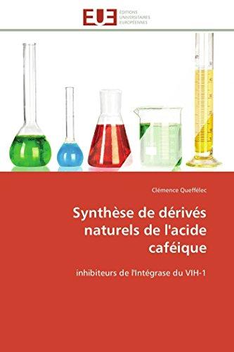 Synthèse de dérivés naturels de l'acide caféique: inhibiteurs de l'Intégrase du VIH-1 (Omn.Univ.Europ.)
