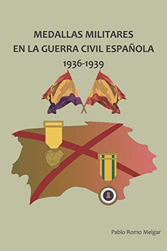 Medallas Militares en La Guerra Civil Española: 1936-1939 por Pablo Romo Melgar