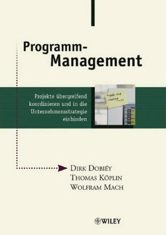 Programm-Management: Projekte Ubergreifend Koordinieren Und in Die Unternehmensstrategie Einbinden by Dirk Dobi??y (2004-09-01)