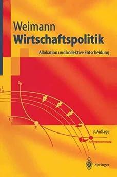 Wirtschaftspolitik: Allokation und kollektive Entscheidung (Springer-Lehrbuch) von [Weimann, Joachim]