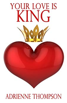 Your Love Is King by [Thompson, Adrienne]