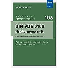 DIN VDE 0100 richtig angewandt: Errichten von Niederspannungsanlagen übersichtlich dargestellt (VDE-Schriftenreihe - Normen verständlich Bd.106)