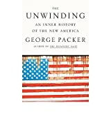 [ THE UNWINDING: AN INNER HISTORY OF THE NEW AMERICA ] BY Packer, George ( AUTHOR )May-21-2013 ( Hardcover )