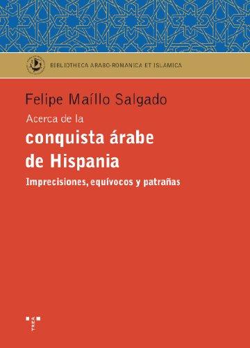 Acerca de la conquista árabe de Hispania.: Imprecisiones, equívocos y patrañas (Biblioteca Arabo-Románica & Islámica)