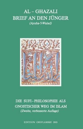 Brief an den Jünger - Ayuha-l-Walad: Die Suphi-Philosophie als gnostischer Weg im Islam