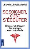 Se soigner, c'est s'écouter - Repérer et décoder les signaux avant la maladie - Pocket - 21/05/2015