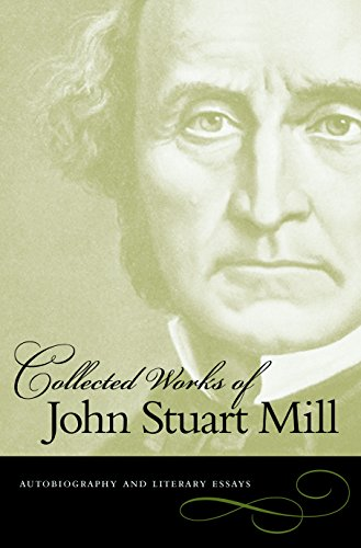 The Collected Works of John Stuart Mill: Autobiography & Literary Essays