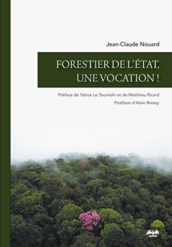 Forestier de l'Etat, une vocation ! par Jean-Claude Nouard