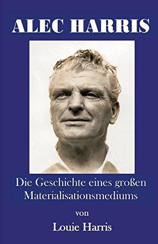 Alec Harris: Die Geschichte Eines Gro En Materialisationsmediums by Louie Harris (2014-01-23)