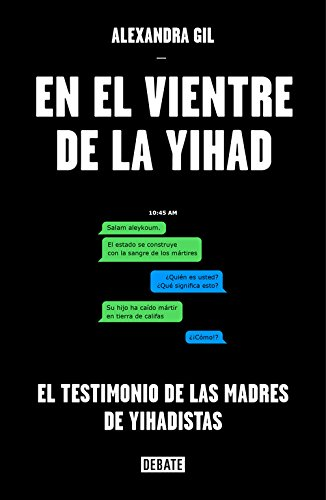 En el vientre de la yihad: El testimonio de las madres de yihadistas (Debate) por Alexandra Gil
