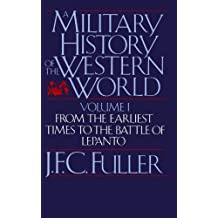 A Military History Of The Western World, Vol. I: From The Earliest Times To The Battle Of Lepanto: v. 1