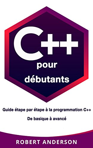 C++ pour debutants: Guide etape par etape a la programmation C++ De basique a avance