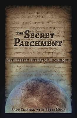 [( Secret Parchment: Five Tibetan Initiation Techniques )] [by: Radu Cinamar] [Feb-2013]