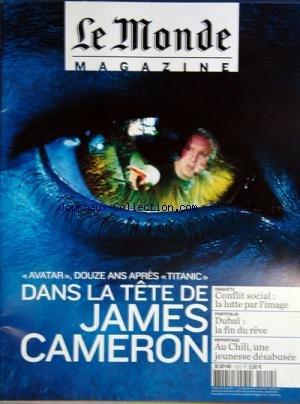 MONDE MAGAZINE (LE) [No 13] du 12/12/2009 - DANS LA TETE DE JAMES CAMERON / AVATAR - CONFLIT SOCIAL / LA LUTTE PAR L'IMAGE - DUBAI / LA FIN DU REVE - AU CHILI UNE JEUNESSE DESABUSEE