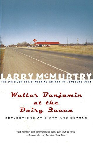 walter-benjamin-at-the-dairy-queen-reflections-on-sixty-and-beyond-by-mcmurtry-larry-2001-paperback