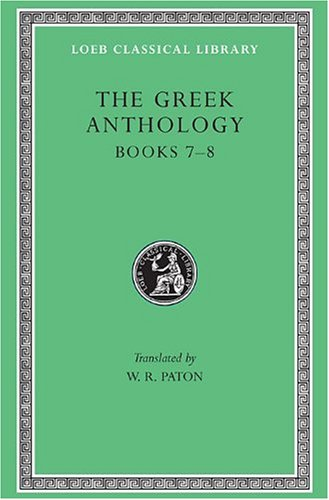 Greek Anthology, Volume II: Book 7: Sepulchral Epigrams. Book 8: The Epigrams of St. Gregory the Theologian: v. 2 (Loeb Classical Library)