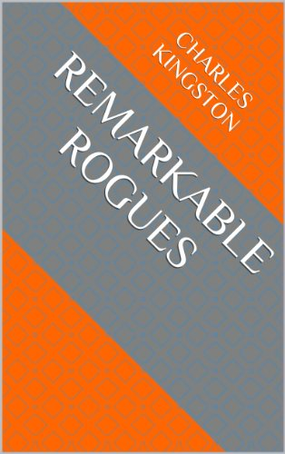Remarkable Rogues (English Edition) eBook: Charles Kingston ...