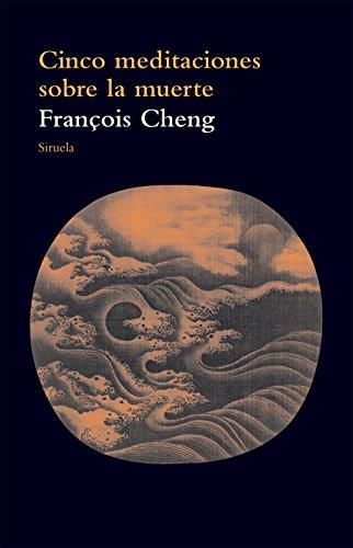 Cinco meditaciones sobre la muerte (El Árbol del Paraíso nº 82) por François Cheng